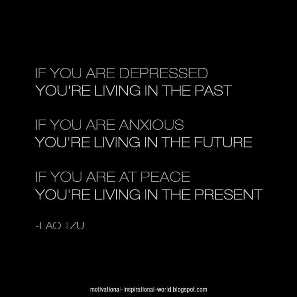 if-you-are-depressed-you-are-living-in-the-past 2